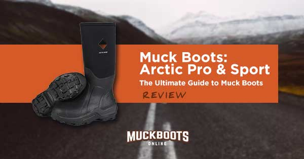 2114e59ae6 Muck Boots Arctic Pro And Sport Review - MuckBootsOnline